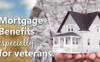 Mortgage benefits especially for veterans.