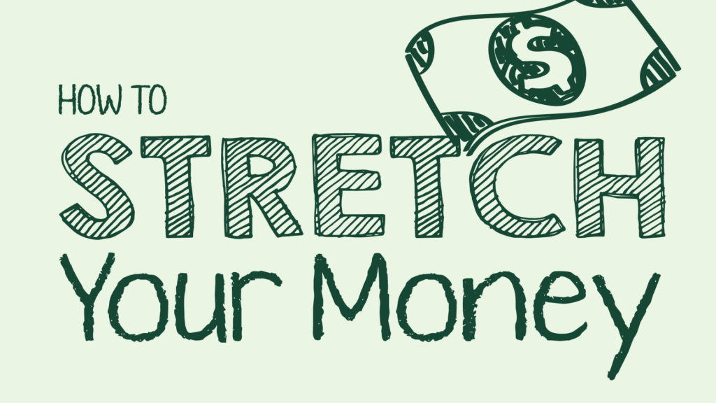 How to stretch your money.